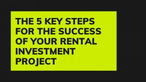 The 5 key steps for the success of your rental investment project