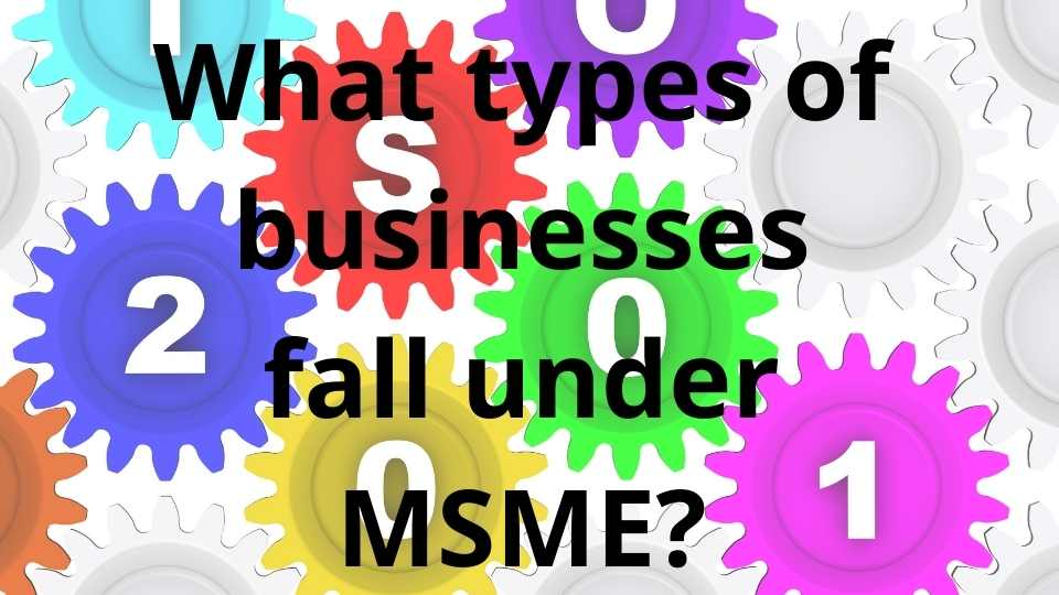 What types of businesses fall under MSME?